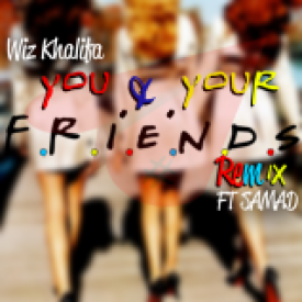 Wiz Khalifa F. Samad - You & Your Friends (Remix)