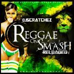 DjScratchez - Reggae On Smash Reloaded Cover Art