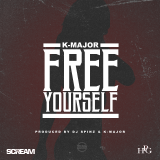 K-Major x DJ Scream x DJ Spinz - Free Yourself [Prod by DJ Spinz & K-Major]