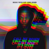 Rockie Fresh - Call Me When It's Over (ft. Chris Brown)