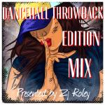 Zj Roley - DANCEHALL THROWBACK EDITION MIX Cover Art